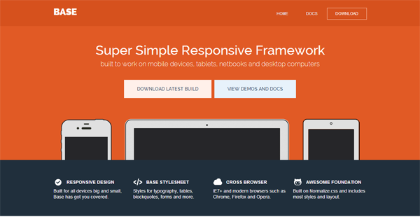 Base A super simple responsive framework designed to work for mobile devices tablets netbooks and desktop computers.